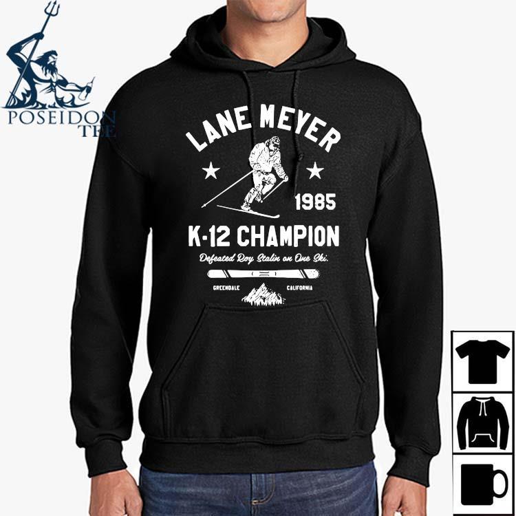 Lane Meyer 1985 K-12 Champion Defeated Roy Stalin In One Ski Shirt Hoodie