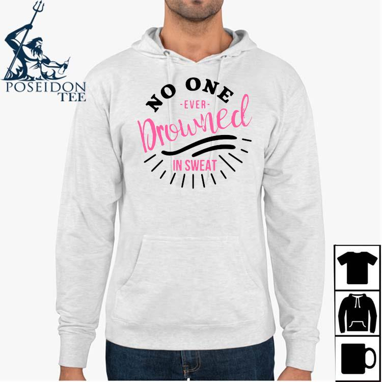 No One Ever Drowned In Sweat Shirt Hoodie