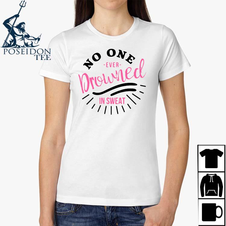 No One Ever Drowned In Sweat Shirt Ladies Shirt