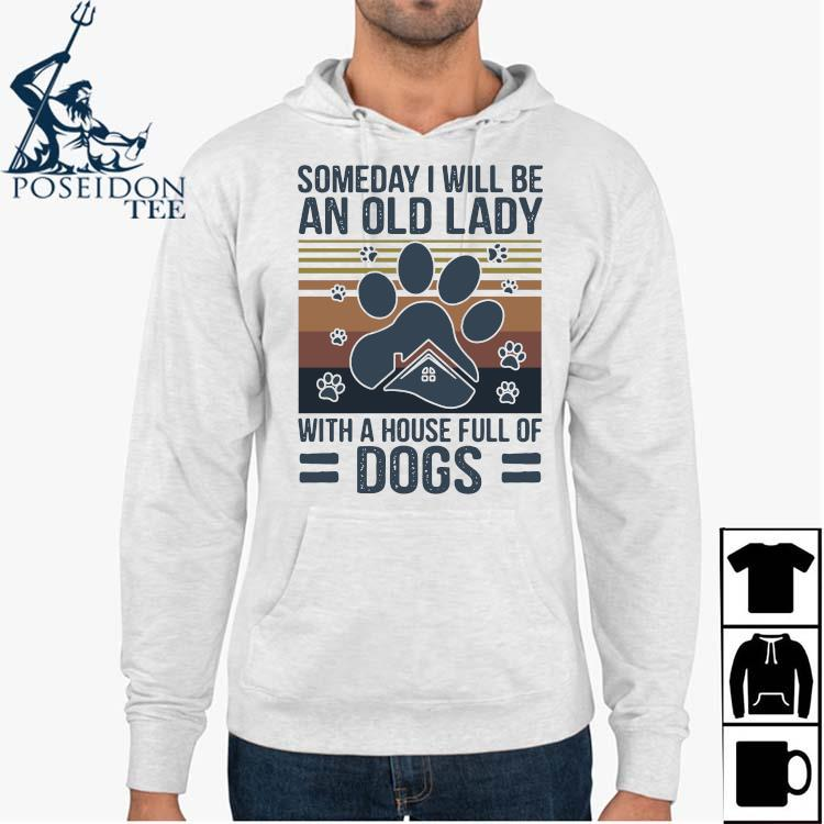 Someday I Will Be An Old Lady With A House Full Of Dogs Vintage Shirt Hoodie