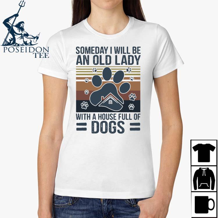 Someday I Will Be An Old Lady With A House Full Of Dogs Vintage Shirt Ladies Shirt