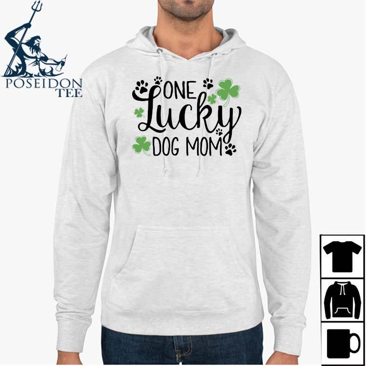 St Patrick's Day One Lucky Dog Mom Shirt Hoodie
