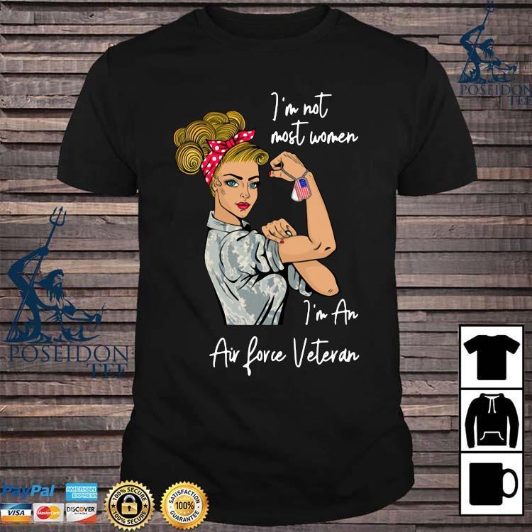 Strong Girl I'm Not Most Women I'm An Air Force Veteran Shirt