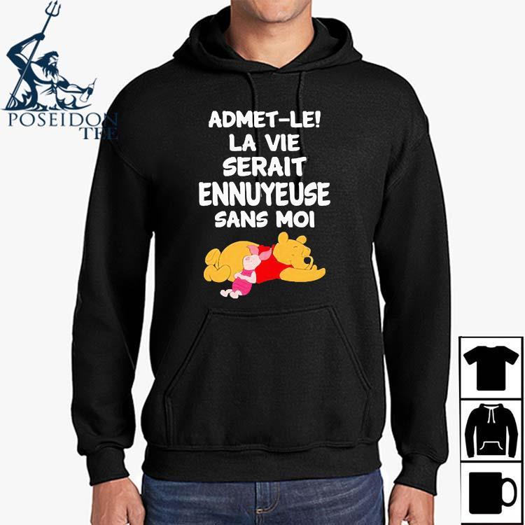 Admet-le La Vie Serait Ennuyeuse Sans Moi Pooh And Piglet Shirt Hoodie