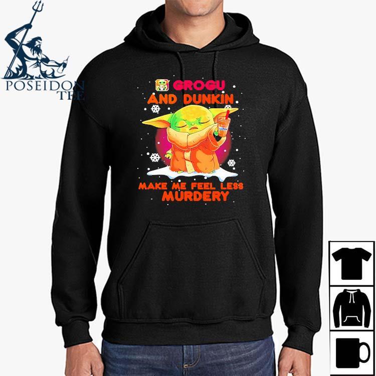 Baby Yoda Grogu And Dunkin Make Me Feel Less Murdery Shirt Hoodie