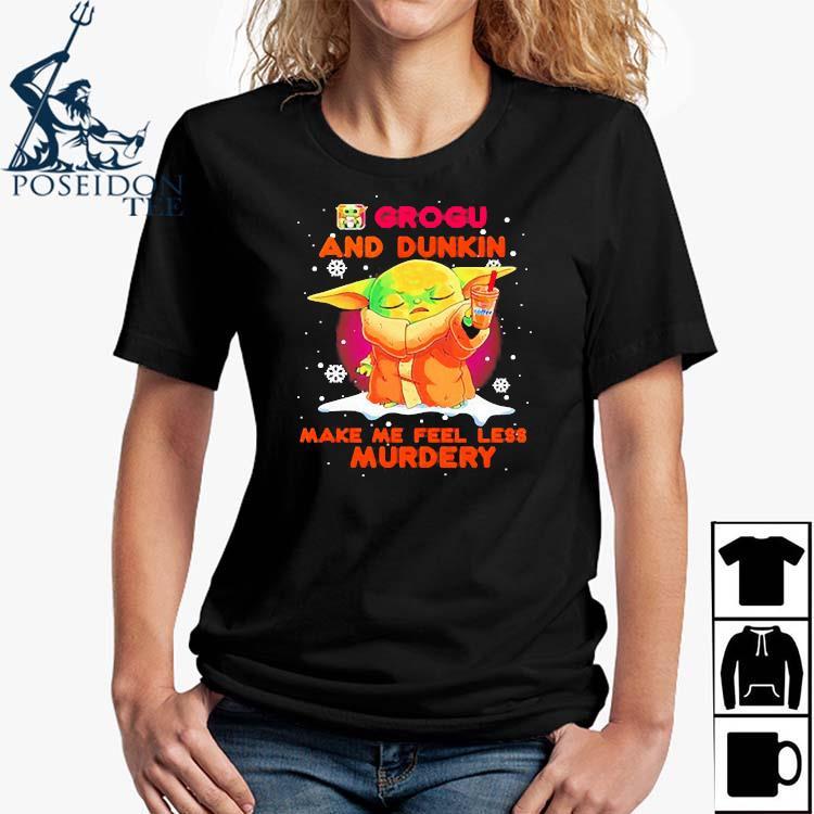Baby Yoda Grogu And Dunkin Make Me Feel Less Murdery Shirt Ladies Shirt