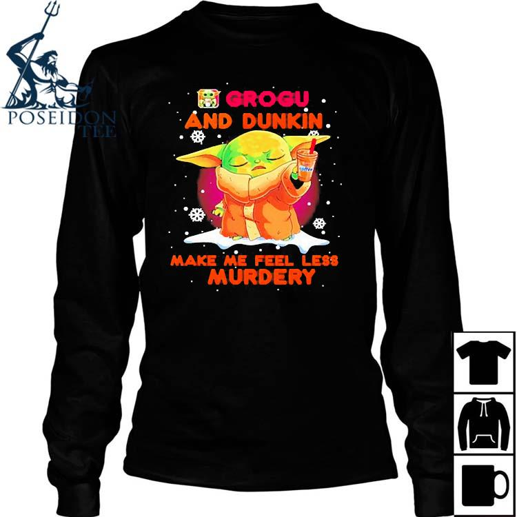 Baby Yoda Grogu And Dunkin Make Me Feel Less Murdery Shirt Long Sleeved