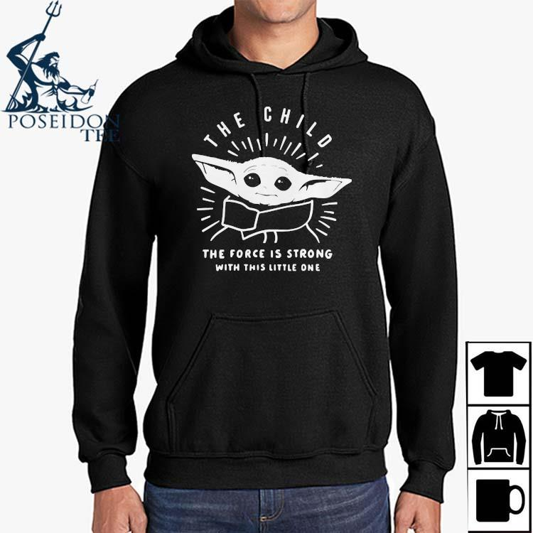 Baby Yoda The Child The Force Is Strong With This Little One T-s Hoodie