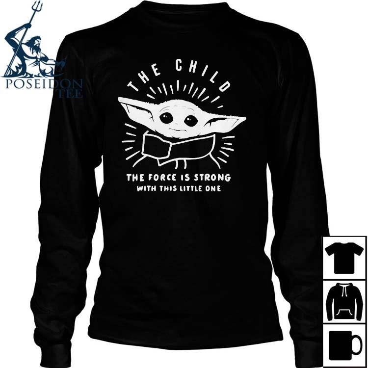 Baby Yoda The Child The Force Is Strong With This Little One T-s Long Sleeved