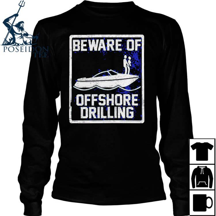 Beware Of Offshore Drilling Shirt Long Sleeved