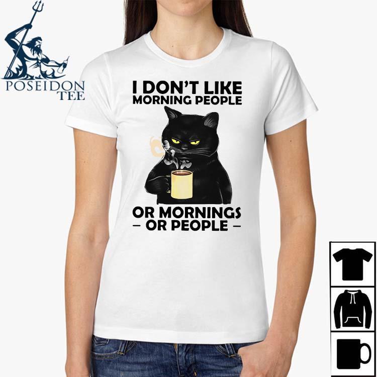 Black Cat I Don't Like Morning People Or Mornings Or People Shirt Ladies Shirt
