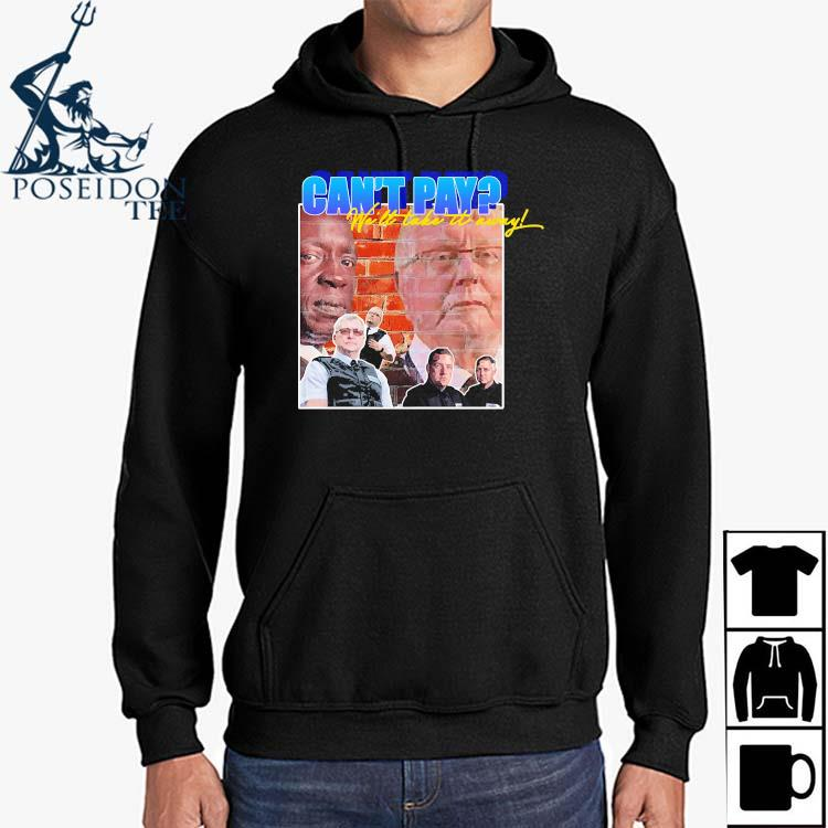 Can't Pay We'll Take It Away Shirt Hoodie