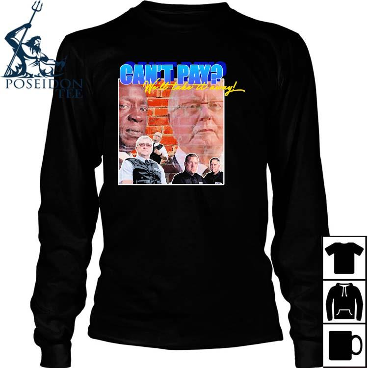 Can't Pay We'll Take It Away Shirt Long Sleeved