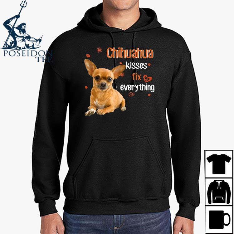 Chihuahua Kisses Fix Everything Shirt Hoodie