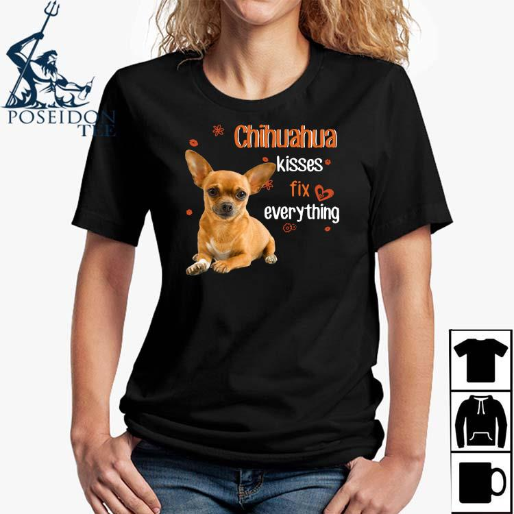 Chihuahua Kisses Fix Everything Shirt Ladies Shirt