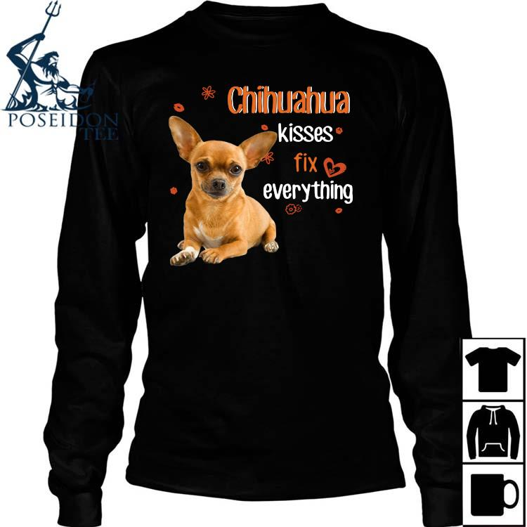 Chihuahua Kisses Fix Everything Shirt Long Sleeved
