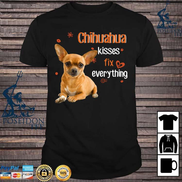 Chihuahua Kisses Fix Everything Shirt
