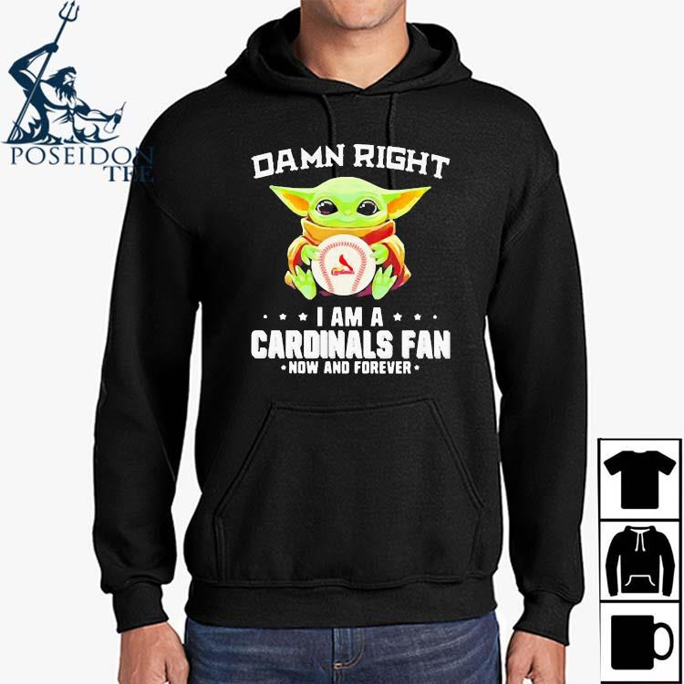 Damn Right I Am A Cardinals Fan Now And Forever Baby Yoda Shirt Hoodie
