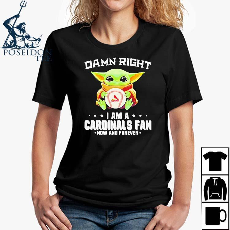 Damn Right I Am A Cardinals Fan Now And Forever Baby Yoda Shirt Ladies Shirt