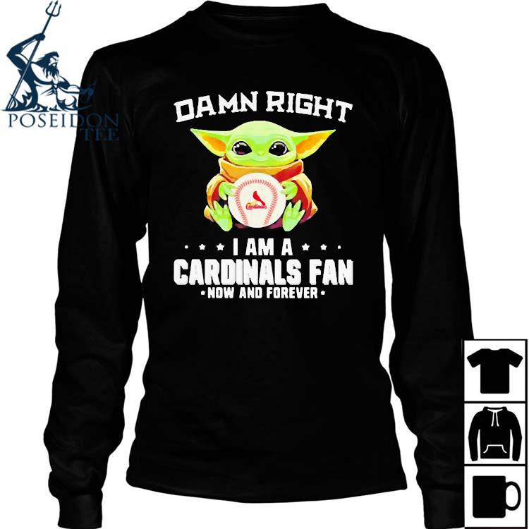 Damn Right I Am A Cardinals Fan Now And Forever Baby Yoda Shirt Long Sleeved