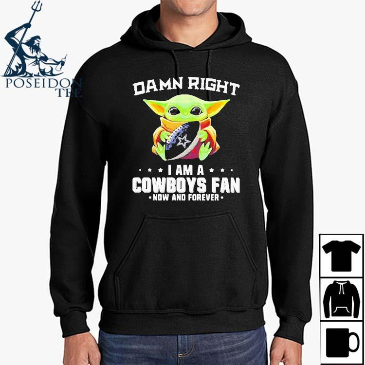Damn Right I Am A Cowboys Fan Now And Forever Baby Yoda Shirt Hoodie