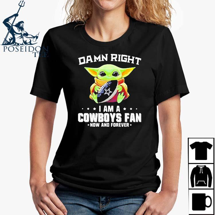 Damn Right I Am A Cowboys Fan Now And Forever Baby Yoda Shirt Ladies Shirt