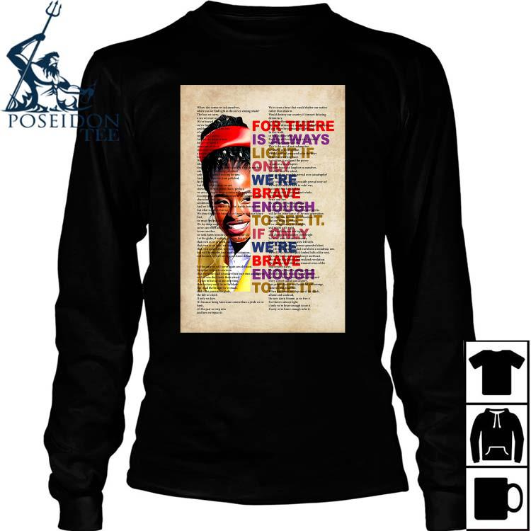 For There Is Always Light If Only We're Brave Enough To See It If Only We're Brave Enough To Be It Shirt Long Sleeved
