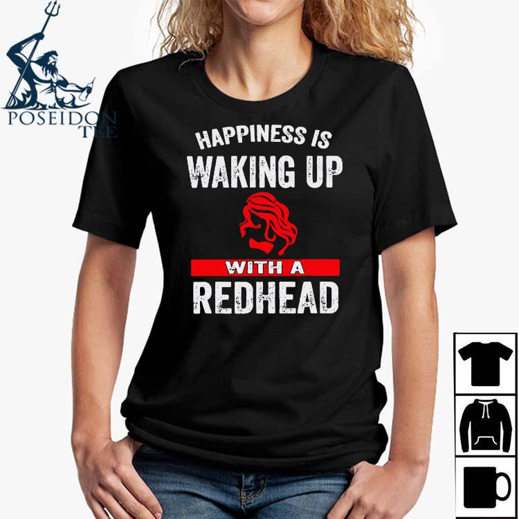 Happiness Is Waking Up With A Redhead Shirt Ladies Shirt