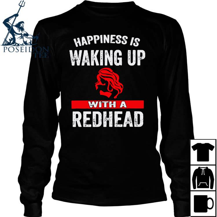 Happiness Is Waking Up With A Redhead Shirt Long Sleeved