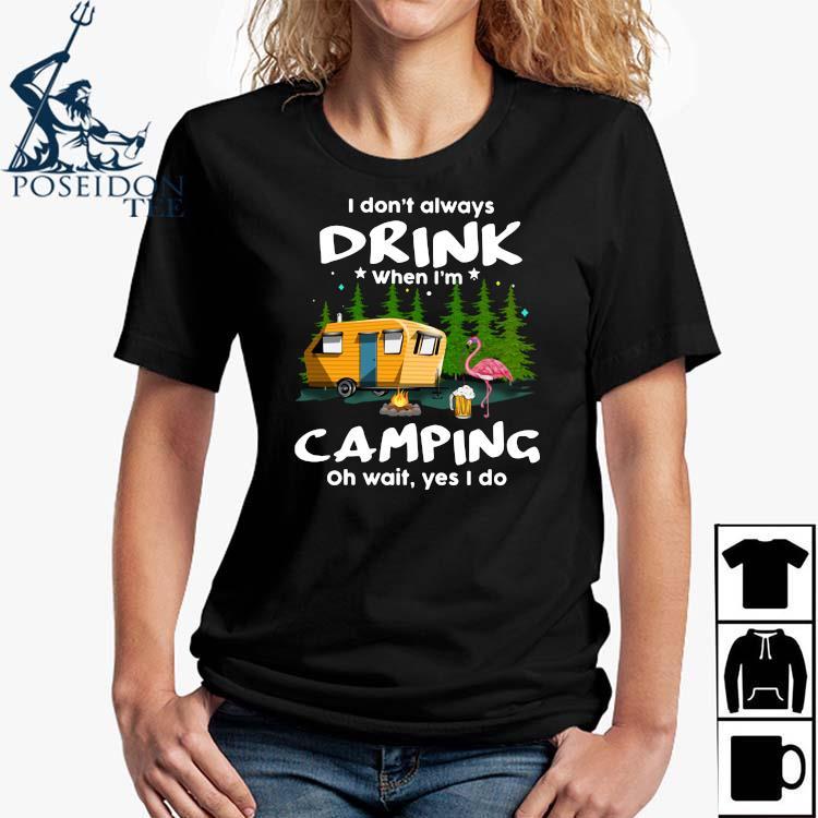 I Don't Always Drink When I'm Camping Oh Wait Yes I Do Flamingo Shirt Ladies Shirt