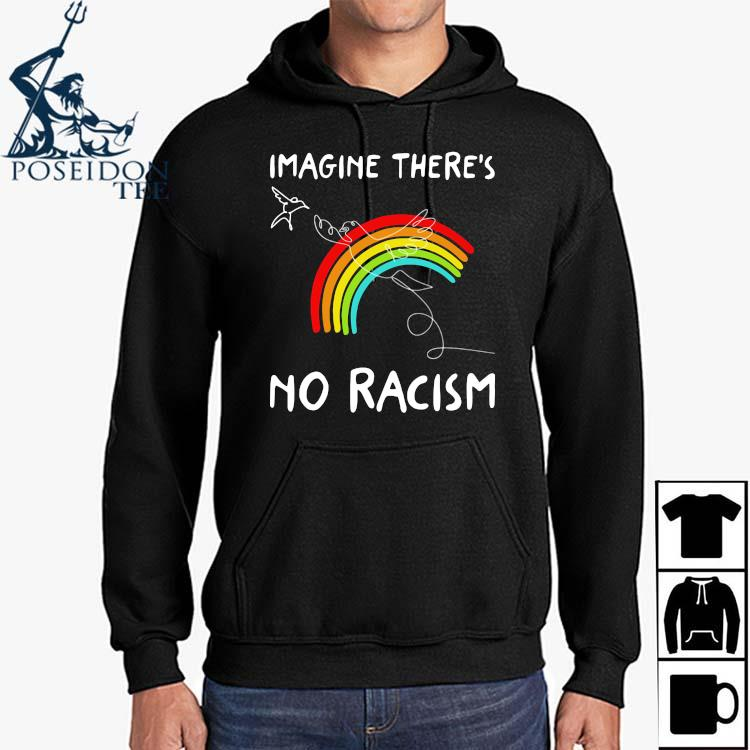 Imagine There's No Racism Shirt Hoodie