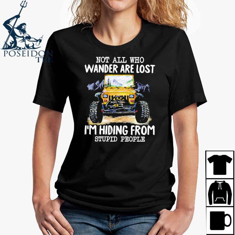 Jeep Not All Who Wander Are Lost I'm Hiding From Stupid People Shirt Ladies Shirt