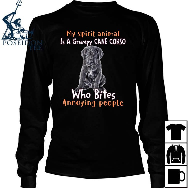 My Spirit Animal Is A Grumpy Cane Corso Who Bites Annoying People Shirt Long Sleeved