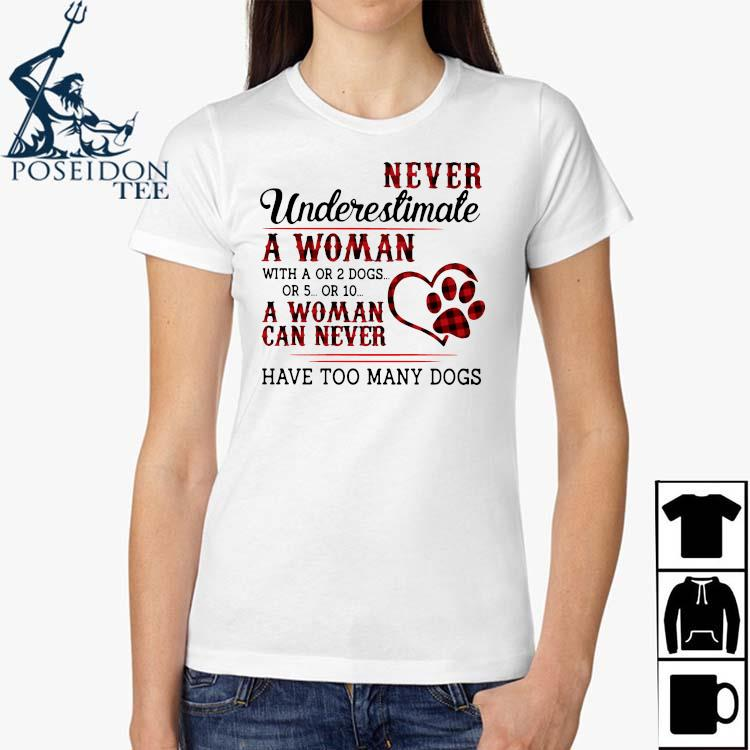 Never Underestimate A Woman A Woman Can Never Have Too Many Dogs Shirt Ladies Shirt