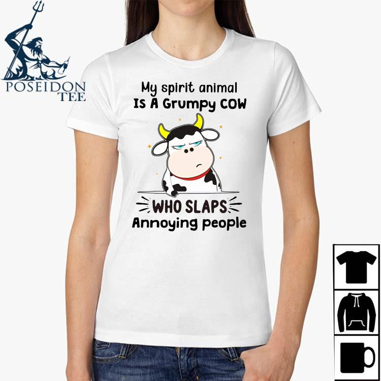 Official My Spirit Animal Is A Grumpy Cow Who Slaps Annoying People Shirt Ladies Shirt