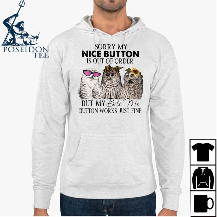 Owl Sorry My Nice Button Is Out Of Order But My Bite Me Button Works Just Fine Shirt Hoodie
