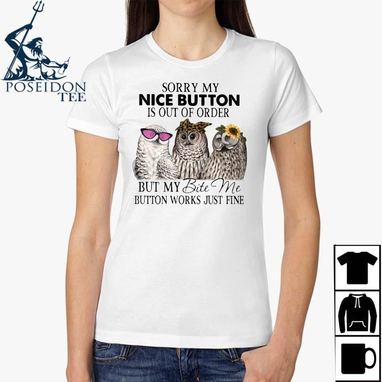 Owl Sorry My Nice Button Is Out Of Order But My Bite Me Button Works Just Fine Shirt Ladies Shirt