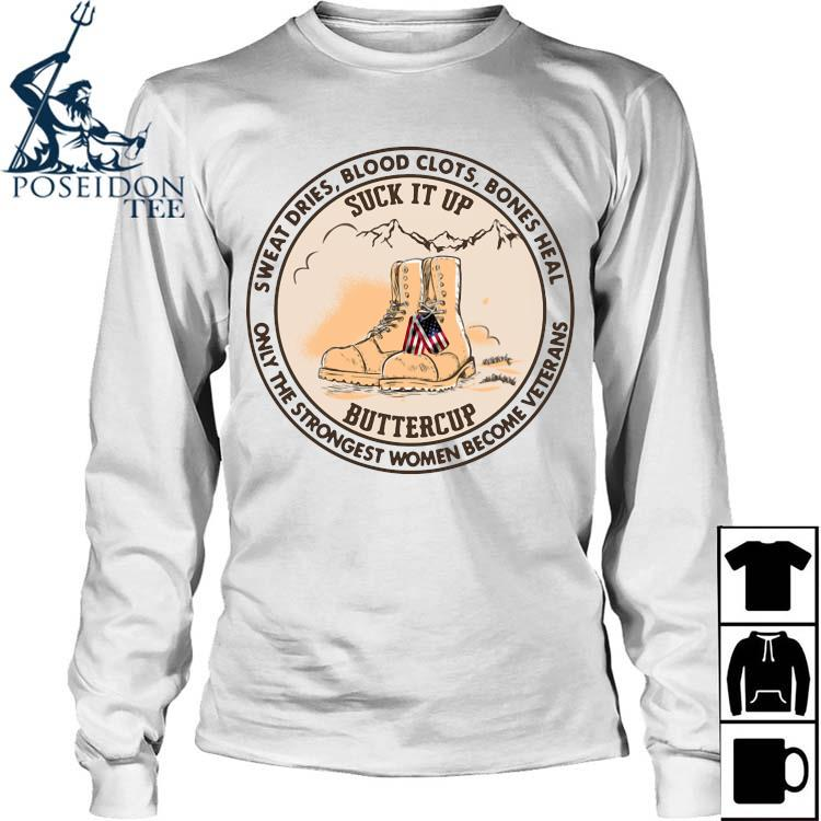 Sweat Dries Blood Clots Bones Heal Only The Strongest Women Become Veterans Shirt Long Sleeved