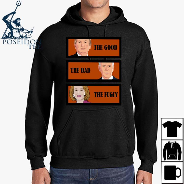 Trump The Good Biden The Bad Kamala Harris The Fugly Shirt Hoodie