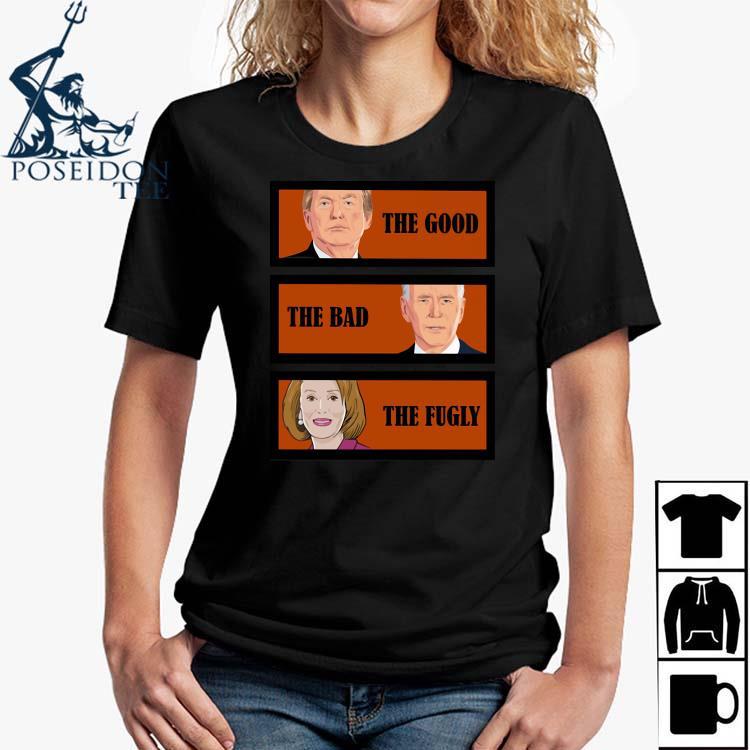 Trump The Good Biden The Bad Kamala Harris The Fugly Shirt Ladies Shirt