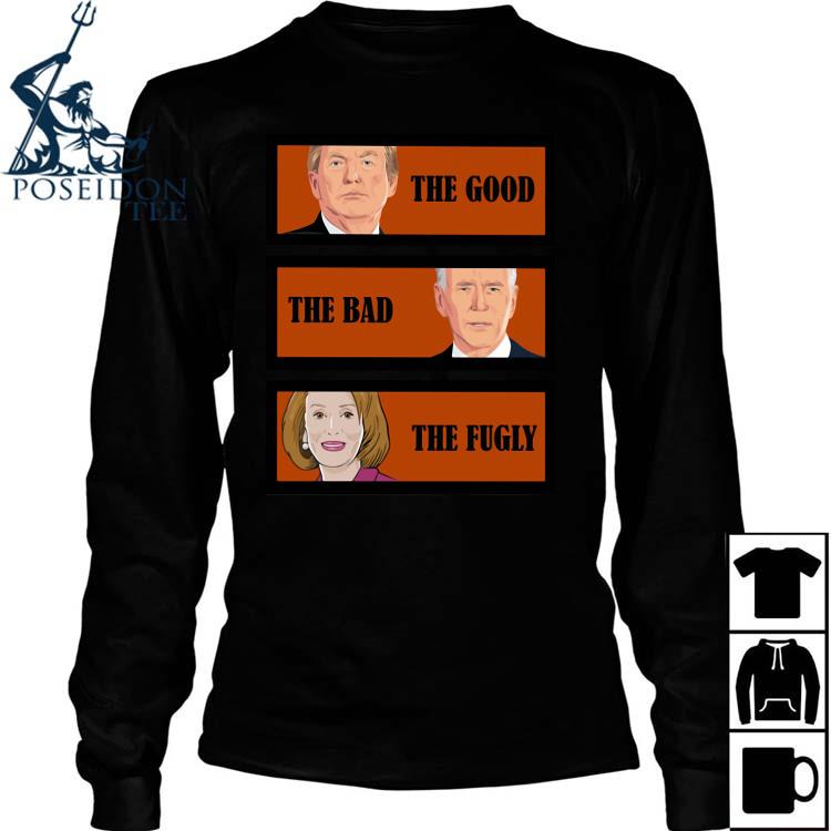 Trump The Good Biden The Bad Kamala Harris The Fugly Shirt Long Sleeved