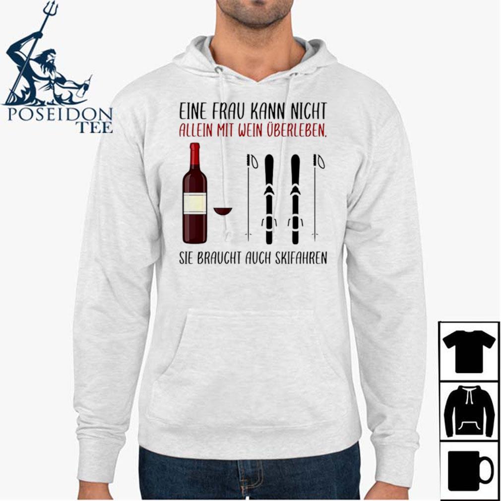 Wine Eine Frau Kann Nicht Allein Wein Überleben Sie Braucht Auch Skifahren Hoodie