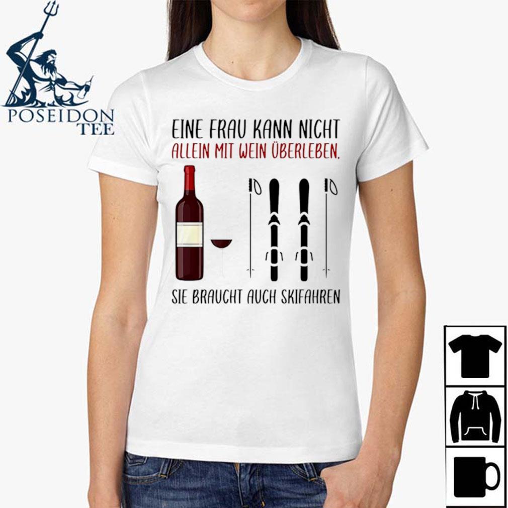 Wine Eine Frau Kann Nicht Allein Wein Überleben Sie Braucht Auch Skifahren Ladies Shirt