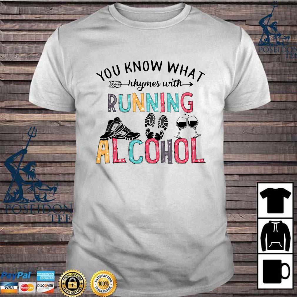 You Know What Rhymes With Running Alcohol Shirt
