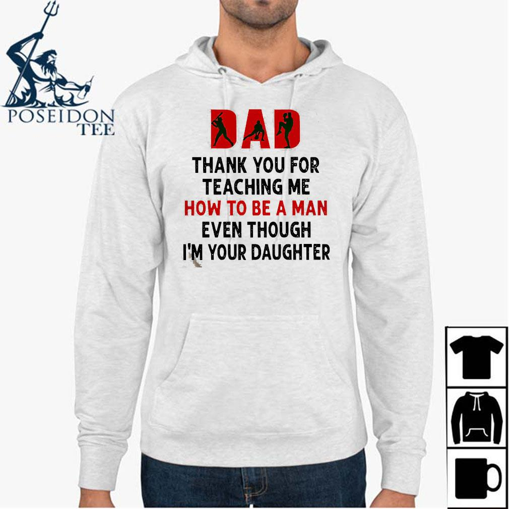 Baseball Dad Thank You For Teaching Me How To Be A Man Even Though I'm Your Daughter Hoodie
