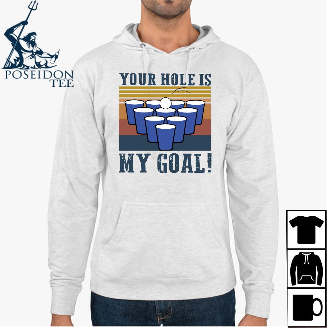 Beer Pong Your Hole Is My Goal Vintage Shirt Hoodie