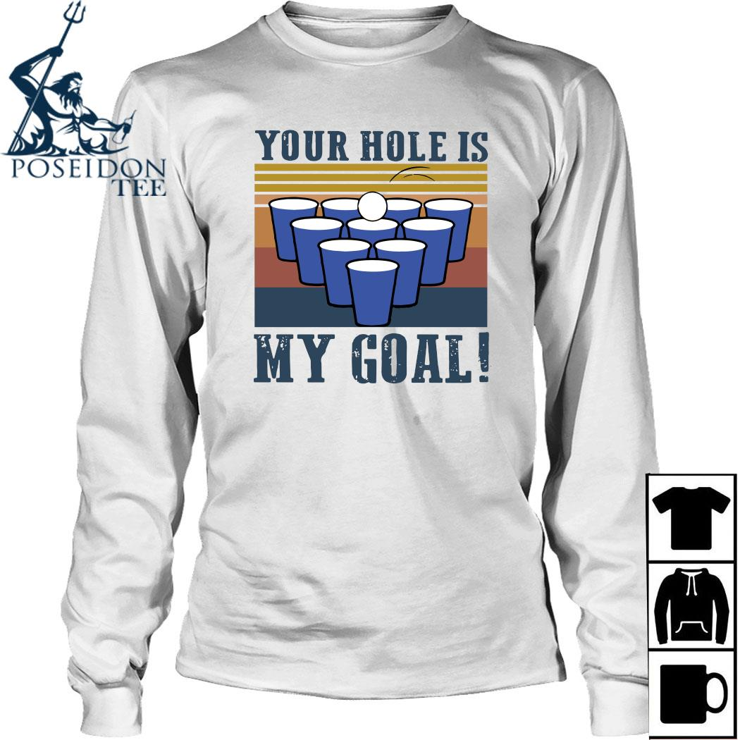 Beer Pong Your Hole Is My Goal Vintage Shirt Long Sleeved