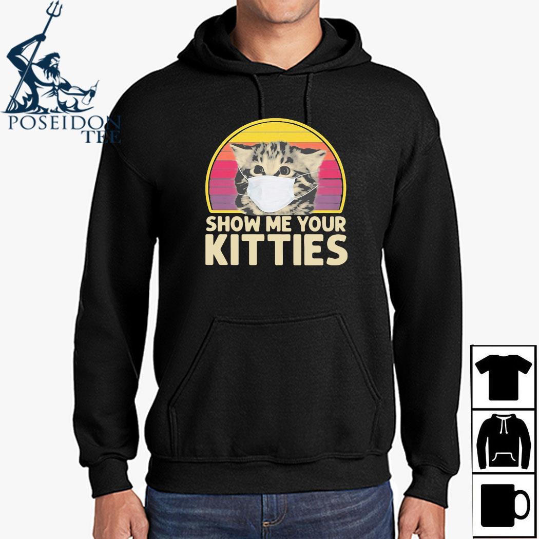 Cat Wear Mask Show Me Your Kitties Vintage Shirt Hoodie