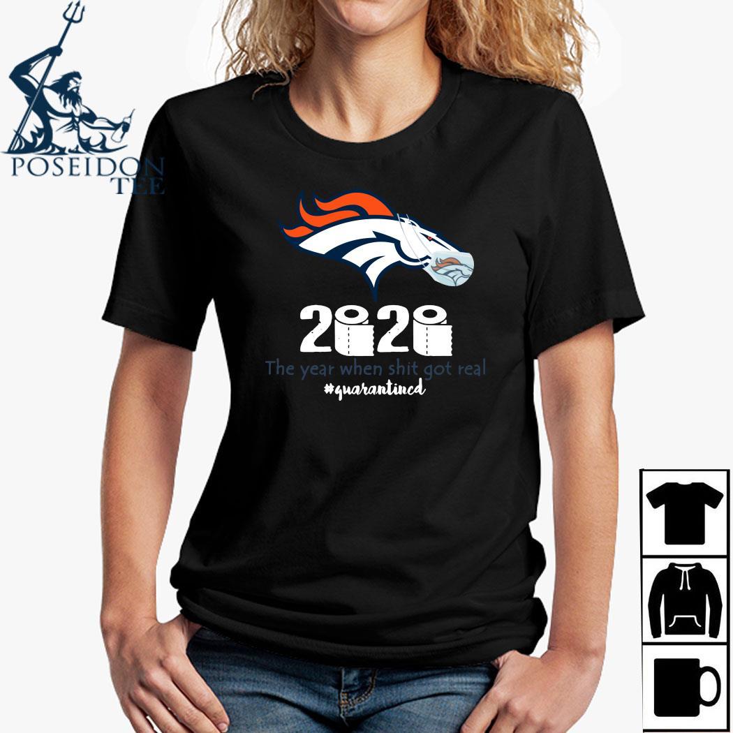 Denver Broncos Mask 2020 The Year When Shit Got Real Quarantined Shirt Ladies Shirt