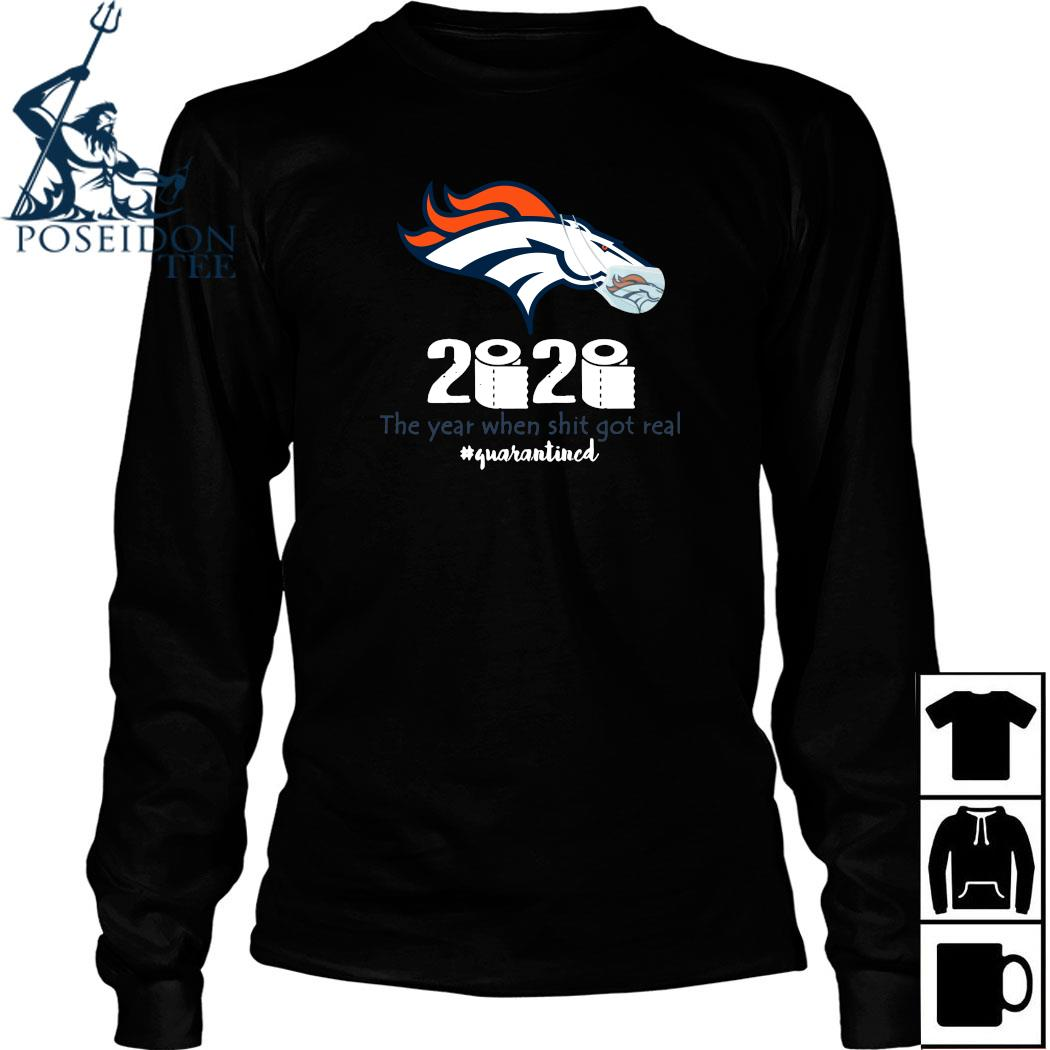 Denver Broncos Mask 2020 The Year When Shit Got Real Quarantined Shirt Long Sleeved